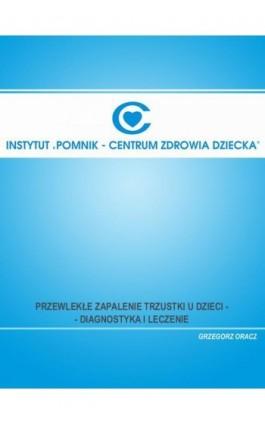 Przewlekłe zapalenie trzustki u dzieci - diagnostyka i leczenie - Grzegorz Oracz - Ebook - 978-83-917484-4-2