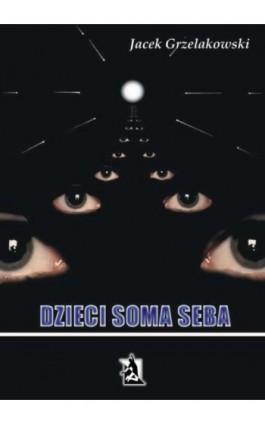 Dzieci Soma Seba - Jacek Grzelakowski - Ebook - 978-83-7900-269-6