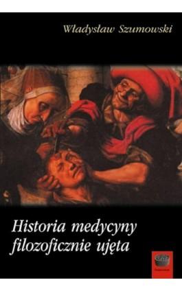 Historia medycyny filozoficznie ujęta - Władysław Szumowski - Ebook - 978-83-64408-42-7