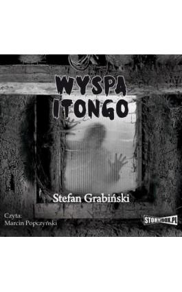 Wyspa Itongo - Stefan Grabiński - Audiobook - 978-83-7927-220-4