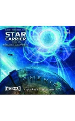 Star Carrier Tom 5 Ciemna materia - Ian Douglas - Audiobook - 978-83-7927-225-9