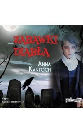Zabawki diabła - Anna Kańtoch - Audiobook - 978-83-7927-218-1