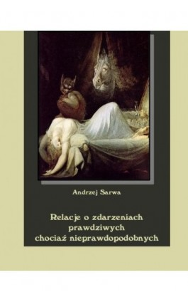 Relacje o zdarzeniach prawdziwych chociaż nieprawdopodobnych - Andrzej Sarwa - Ebook - 978-83-7950-056-7