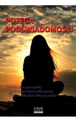 Potęga podświadomości - Alicja Lubczyk - Ebook - 978-83-64786-15-0
