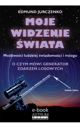 Moje widzenie świata - Edmund Jurczenko - Ebook - 978-83-63758-75-2