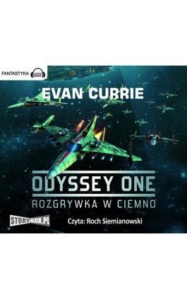 Odyssey One. Tom 1 Rozgrywka w ciemno - Evan Currie - Audiobook - 978-83-7927-253-2