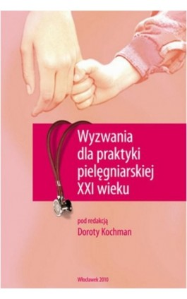 Wyzwania dla praktyki pielęgniarskiej XXI wieku - Ebook - 978-83-61609-52-0