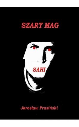 Szary mag. Sahi - Jarosław Prusiński - Ebook - 978-83-7859-460-4