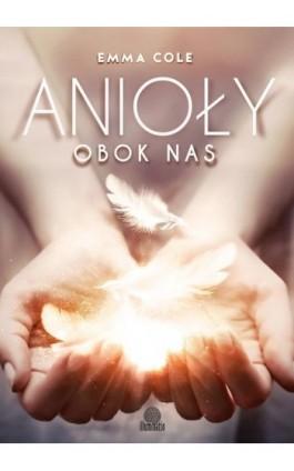 Anioły obok nas - Emma Cole - Ebook - 978-83-65442-07-9