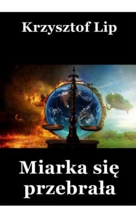 Miarka się przebrała - Krzysztof Lip - Ebook - 978-83-7859-472-7