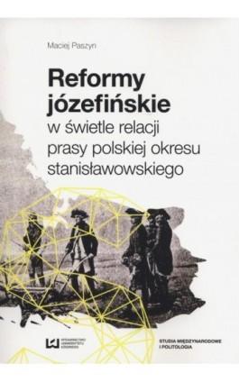 Reformy józefińskie w świetle relacji prasy polskiej okresu stanisławowskiego - Maciej Paszyn - Ebook - 978-83-7969-365-8