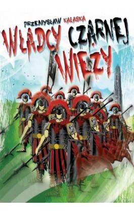 Władcy Czarnej Wieży - Przemysław Kałaska - Ebook - 978-83-940374-9-9
