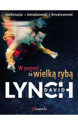 W pogoni za wielką rybą - David Lynch - Ebook - 978-83-65170-92-7