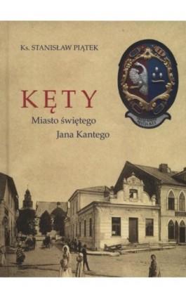 Kęty miasto Świętego Jana Kantego - Stanisław Piątek - Ebook - 978-83-65031-79-2