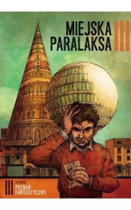 Poznań Fantastyczny. MIEJSKA PARALAKSA - Praca zbiorowa - Ebook - 978-83-7768-128-2