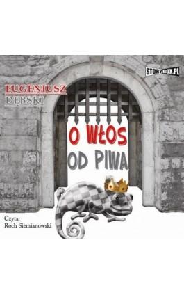 O włos od piwa - Eugeniusz Dębski - Audiobook - 978-83-7927-260-0
