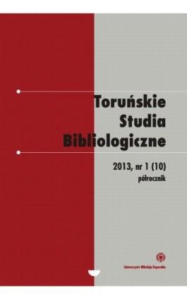 Toruńskie Studia Bibliologiczne 1(10)/2013 - Ebook