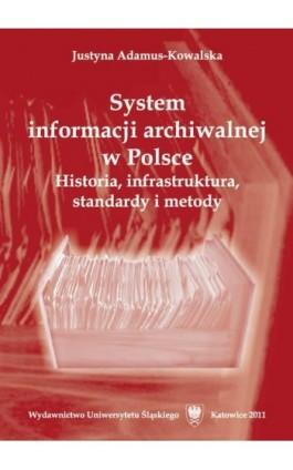 System informacji archiwalnej w Polsce - Justyna Adamus-Kowalska - Ebook - 978-83-226-2358-9