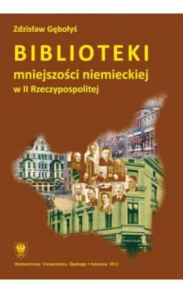 Biblioteki mniejszości niemieckiej w II Rzeczypospolitej - Zdzisław Gębołyś - Ebook - 978-83-226-2318-3