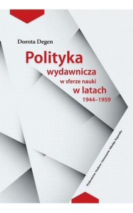 Polityka wydawnicza w sferze nauki w latach 1944-1959 - Dorota Degen - Ebook - 978-83-231-3170-0