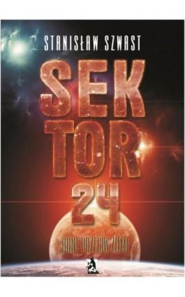 Sektor 24. Bunt przeciw Ziemi - Stanisław Szwast - Ebook - 978-83-7900-404-1