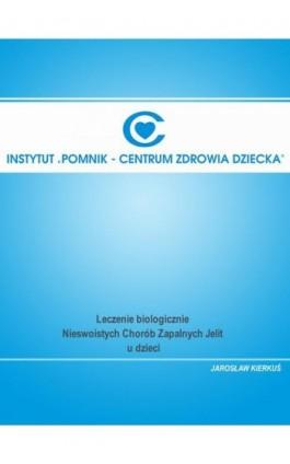 Leczenie biologiczne Nieswoistych Chorób Zapalnych Jelit u dzieci - Ebook - 978-83-917484-7-3
