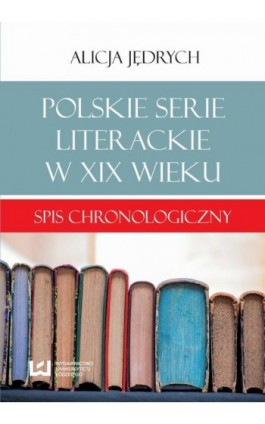 Polskie serie literackie w XIX wieku - Alicja Jędrych - Ebook - 978-83-7969-487-7