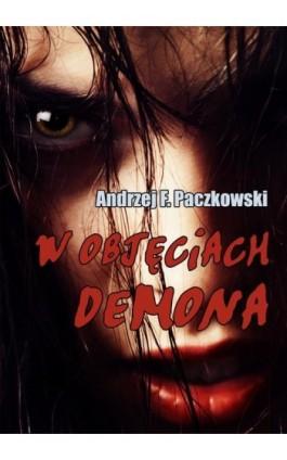 W objęciach demona - Andrzej F. Paczkowski - Ebook - 978-83-7859-551-9