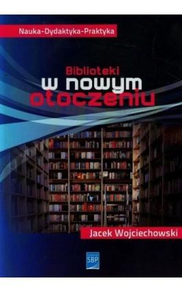 Biblioteki w nowym otoczeniu - Jacek Wojciechowski - Ebook - 978-83-64203-27-5