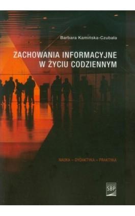 Zachowania informacyjne w życiu codziennym - Barbara Kamińska-Czubała - Ebook - 978-83-64203-14-5