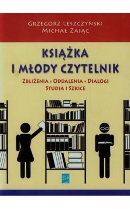 Książka i młody czytelnik - Grzegorz Leszczyński - Ebook - 978-83-64203-09-1