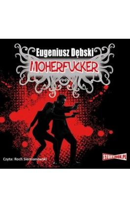Moherfucker - Eugeniusz Dębski - Audiobook - 978-83-7927-300-3