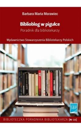 Biblioblog w pigułce - Barbara Maria Morawiec - Ebook - 978-83-64203-36-7