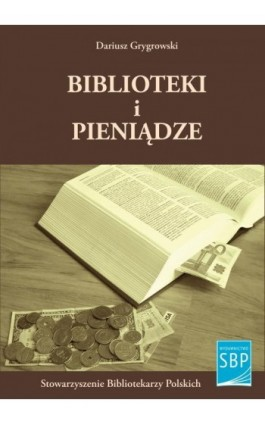 Biblioteki i pieniądze - Dariusz Grygrowski - Ebook - 978-83-64203-44-2
