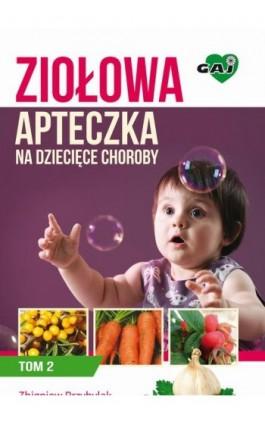 Ziołowa Apteczka na Dziecięce Choroby. Tom 2 - Zbigniew Przybylak - Ebook - 978-83-63537-21-0