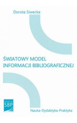 Światowy model informacji bibliograficznej - Dorota Siwecka - Ebook - 978-83-64203-48-0