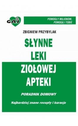 Słynne Leki Ziołowej Apteki - Zbigniew Przybylak - Ebook - 978-83-63537-01-2