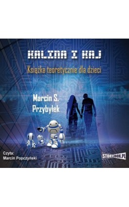 Kalina i Kaj. Książka teoretycznie dla dzieci - Marcin Przybyłek - Audiobook - 978-83-7927-370-6