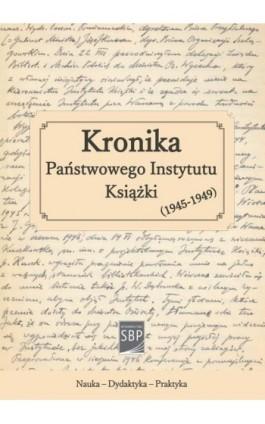 Kronika Państwowego Instytutu Książki (1945-1949) - Ebook - 978-83-64203-59-6