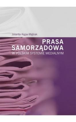 Prasa samorządowa w polskim systemie medialnym - Jolanta Kępa-Mętrak - Ebook - 978-83-7133-636-2