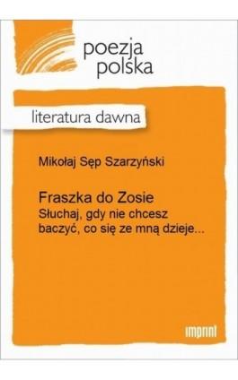 Fraszka do Zosie (Słuchaj, gdy nie chcesz baczyć, co się ze mną dzieje...) - Mikołaj Sęp Szarzyński - Ebook - 978-83-270-2151-9