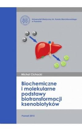 Biochemiczne i molekularne podstawy biotransformacji ksenobiotyków - Michał Cichocki - Ebook - 978-83-7597-256-6