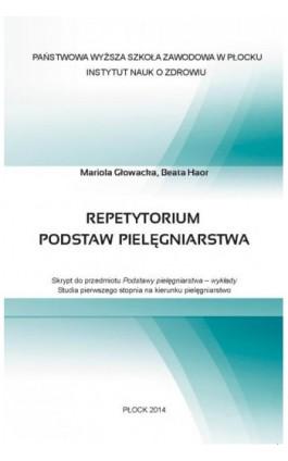 Repetytorium podstaw pielęgniarstwa. Skrypt do przedmiotu Podstawy pielęgniarstwa – wykłady - Mariola Głowacka - Ebook - 978-83-61601-70-8