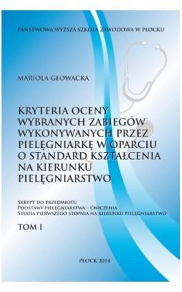 Kryterium oceny wybranych zabiegów wykonywanych przez pielęgniarkę w oparciu o standard kształcenia na kierunku pielęgniarstwo.  - Mariola Głowacka - Ebook - 978-83-61601-62-3