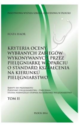 Kryteria oceny wybranych zabiegów wykonywanych przez pielęgniarkę w oparciu o standard kształcenia na kierunku pielęgniarstwo. T - Beata Haor - Ebook - 978-83-61601-66-1