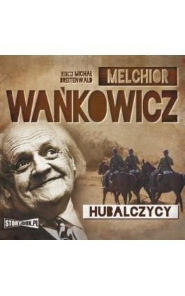 Hubalczycy - Melchior Wańkowicz - Audiobook - 978-83-7927-522-9