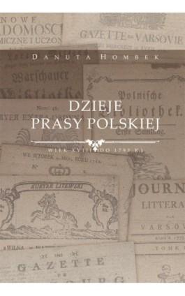 Dzieje prasy polskiej wiek XVIII (do 1795 r.) - Danuta Hombek - Ebook - 978-83-7133-668-3