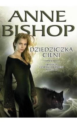 Dziedziczka Cieni. Trylogia Czarnych Kamieni tom 2 - Anne Bishop - Ebook - 978-83-62577-48-4