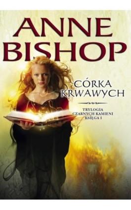 Córka krwawych. Trylogia Czarnych Kamieni tom 1 - Anne Bishop - Ebook - 978-83-62577-47-7