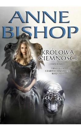 Królowa Ciemności. Trylogia Czarnych Kamieni tom 3 - Anne Bishop - Ebook - 978-83-62577-49-1